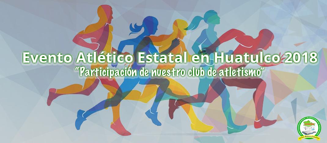 EVENTO ATLETICO ESTATAL DE PISTA Y CAMPO HUATULCO